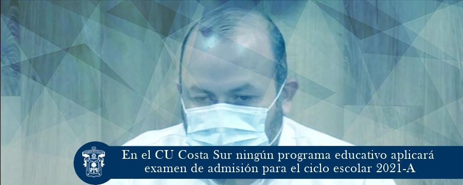 En el CU Costa Sur ningún programa educativo aplicará examen de admisión para 2021-A